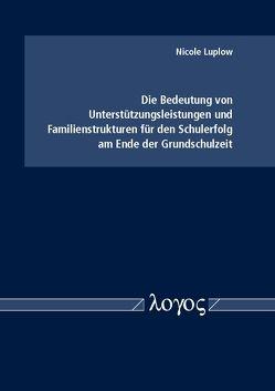 Die Bedeutung von Unterstützungsleistungen und Familienstrukturen für den Schulerfolg am Ende der Grundschulzeit von Luplow,  Nicole