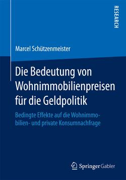 Die Bedeutung von Wohnimmobilienpreisen für die Geldpolitik von Schützenmeister,  Marcel