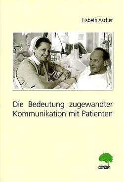 Die Bedeutung zugewandter Kommunikation mit Patienten von Ascher,  Lisbeth