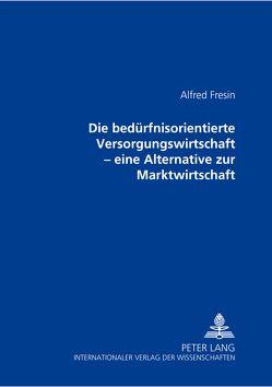 Die bedürfnisorientierte Versorgungswirtschaft von Fresin,  Alfred