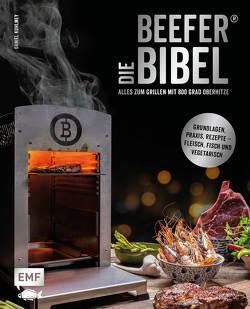 Die Beefer®-Bibel – Alles zum Grillen mit 800 Grad Oberhitze von Kuhlmey,  Daniel