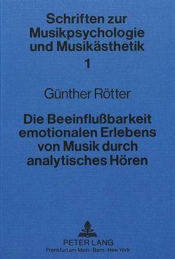 Die Beeinflussbarkeit emotionalen Erlebens von Musik durch analytisches Hören von Rötter,  Günther