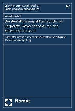 Die Beeinflussung aktienrechtlicher Corporate Governance durch das Bankaufsichtsrecht von Duplois,  Marcel