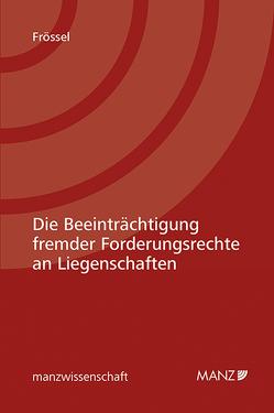 Die Beeinträchtigung fremder Forderungsrechte an Liegenschaften von Frössel,  Andreas