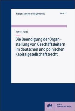 Die Beendigung der Organstellung von Geschäftsleitern im deutschen und polnischen Kapitalgesellschaftsrecht von Feind,  Robert