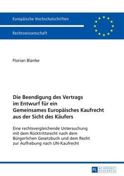 Die Beendigung des Vertrags im Entwurf für ein Gemeinsames Europäisches Kaufrecht aus der Sicht des Käufers von Blanke,  Florian