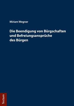 Die Beendigung von Bürgschaften und Befreiungsansprüche des Bürgen von Wegner,  Miriam