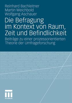 Die Befragung im Kontext von Raum, Zeit und Befindlichkeit von Aschauer,  Wolfgang, Bachleitner,  Reinhard, Weichbold,  Martin
