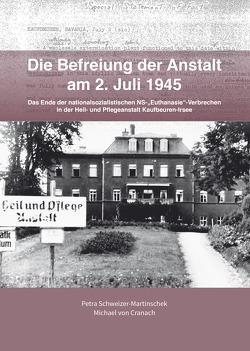 Die Befreiung der Anstalt am 2. Juli 1945 von Malek,  Corinna, Pötzl,  Ulrich, Resch,  Erich, Schweizer-Martinschek,  Petra, von Cranach,  Michael