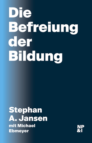Die Befreiung der Bildung von Ebmeyer,  Michael, Jansen,  Stephan A.