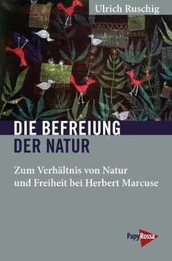Die Befreiung der Natur von Ruschig,  Ulrich