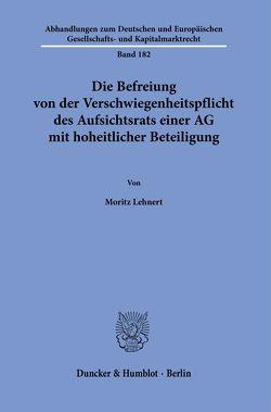 Die Befreiung von der Verschwiegenheitspflicht des Aufsichtsrats einer AG mit hoheitlicher Beteiligung. von Lehnert,  Moritz