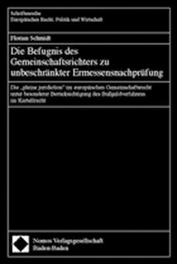 Die Befugnis des Gemeinschaftsrichters zu unbeschränkter Ermessensnachprüfung von Schmidt,  Florian