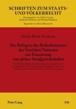 Die Befugnis des Sicherheitsrates der Vereinten Nationen zur Einsetzung von ad hoc-Strafgerichtshöfen von Bienk-Koolman,  Sabine