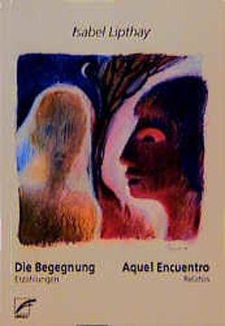 Die Begegnung – Aquel Encuentro von Lipthay,  Isabel, Rausse,  Andrea