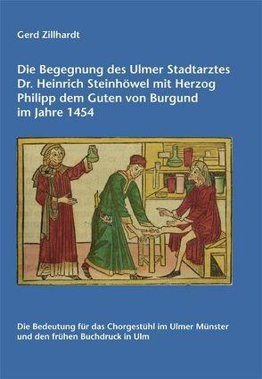 Die Begegnung des Ulmer Stadtarztes Dr. Heinrich Steinhöwel mit Herzog Philipp dem Guten von Burgund im Jahre 1454 von Zillhardt,  Gerd