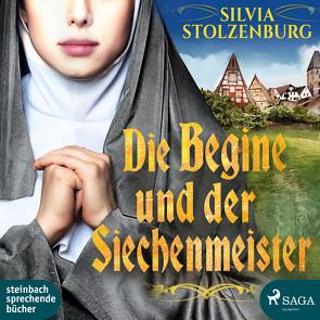 Die Begine und der Siechenmeister von Stolzenburg,  Silvia, Wolff,  Carolin-Therese