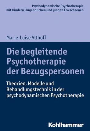 Die begleitende Psychotherapie der Bezugspersonen von Althoff,  Marie-Luise, Burchartz,  Arne, Hopf,  Hans, Lutz,  Christiane