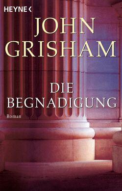 Die Begnadigung von Dorn-Ruhl,  Kristiana, Grisham,  John, Liesen,  Bernhard, Reiter,  Bea, Verlagsbüro Oliver Neumann