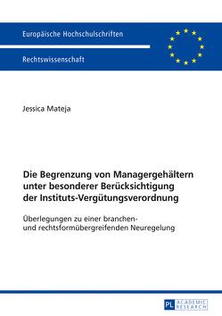 Die Begrenzung von Managergehältern unter besonderer Berücksichtigung der Instituts-Vergütungsverordnung von Mateja,  Jessica