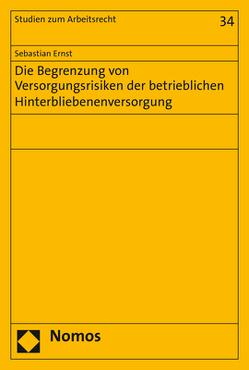 Die Begrenzung von Versorgungsrisiken der betrieblichen Hinterbliebenenversorgung von Ernst,  Sebastian