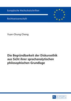 Die Begründbarkeit der Diskursethik aus Sicht ihrer sprachanalytischen philosophischen Grundlage von Cheng,  Yuan-Chung