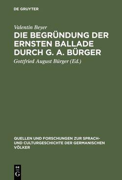 Die Begründung der ernsten Ballade durch G. A. Bürger von Beyer,  Valentin, Bürger,  Gottfried August