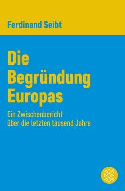 Die Begründung Europas von Seibt,  Ferdinand
