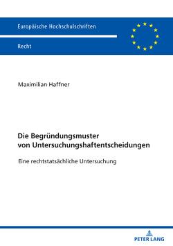 Die Begründungsmuster von Untersuchungshaftentscheidungen von Haffner,  Maximilian Valentin