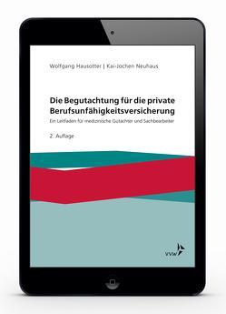 Die Begutachtung für die private Berufsunfähigkeitsversicherung von Hausotter,  Wolfgang, Neuhaus,  Kai-Jochen