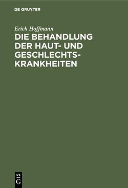 Die Behandlung der Haut- und Geschlechtskrankheiten von Hoffmann,  Erich