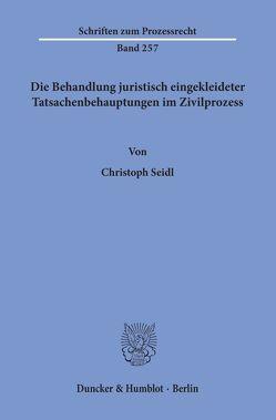 Die Behandlung juristisch eingekleideter Tatsachenbehauptungen im Zivilprozess. von Seidl,  Christoph