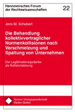 Die Behandlung kollektivvertraglicher Normenkollisionen nach Verschmelzung und Spaltung von Unternehmen von Schubert,  Jens M
