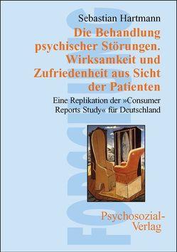 Die Behandlung psychischer Störungen. Wirksamkeit und Zufriedenheit aus Sicht der Patienten von Hartmann,  Sebastian