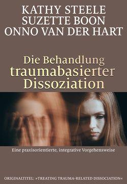 Die Behandlung traumabasierter Dissoziation von Boon,  Suzette, Höhr,  Hildegard, Kierdorf,  Theo, Steele,  Kathy, van der Hart,  Onno