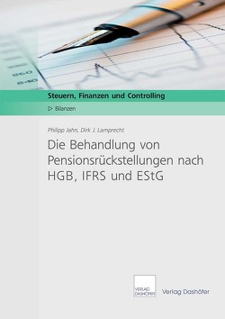Die Behandlung von Pensionsrückstellungen nach HGB, IFRS und EStG von Jahn,  Philipp, Lamprecht,  Dirk J