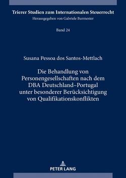 Die Behandlung von Personengesellschaften nach dem DBA Deutschland–Portugal unter besonderer Berücksichtigung von Qualifikationskonflikten von Pessoa dos Santos-Mettlach,  Susana