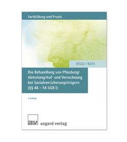 Die Behandlung von Pfändung/Abtretung/Auf- und Verrechnung bei Sozialversicherungsträgern (§§ 48 – 54 SGV I) von Bigge,  Gerd, Rath,  Wilfried
