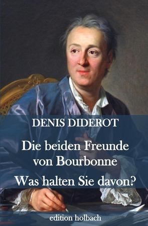 Die beiden Freunde von Bourbonne. Was halten Sie davon? von Diderot,  Denis