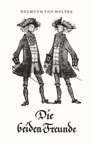 Die beiden Freunde von Moltke,  Helmuth von