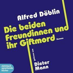 Die beiden Freundinnen und ihr Giftmord von Döblin,  Alfred, Mann,  Dieter
