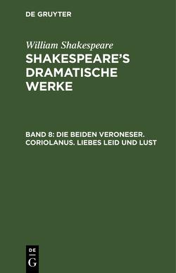 Die beiden Veroneser. Coriolanus. Liebes Leid und Lust von Deutsche Shakespeare-Gesellschaft, Schlegel,  August Wilhelm [Übers.], Shakespeare,  William, Tieck,  Ludwig [Übers.]