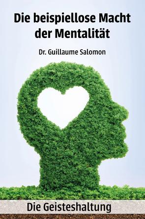 Die beispiellose Macht der Mentalität – Die Geisteshaltung von Salomon,  Dr. Guillaume