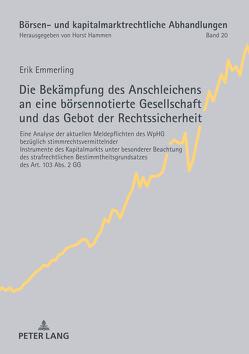 Die Bekämpfung des Anschleichens an eine börsennotierte Gesellschaft und das Gebot der Rechtssicherheit von Emmerling,  Erik