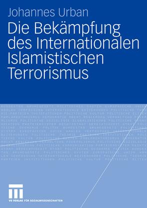 Die Bekämpfung des Internationalen Islamistischen Terrorismus von Urban,  Johannes