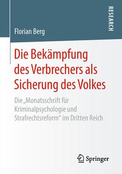 Die Bekämpfung des Verbrechers als Sicherung des Volkes von Berg,  Florian