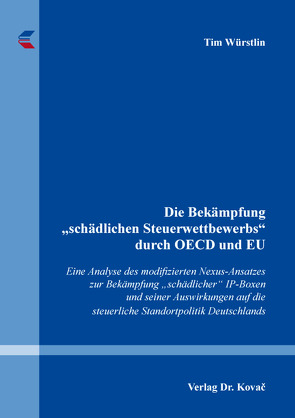 """Die Bekämpfung """"schädlichen Steuerwettbewerbs"""" durch OECD und EU von Würstlin,  Tim"""