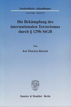 Die Bekämpfung des internationalen Terrorismus durch § 129b StGB. von Barisch,  Kai Thorsten