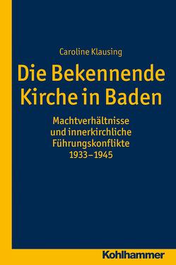 Die Bekennende Kirche in Baden von Klausing,  Caroline
