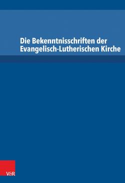 Die Bekenntnisschriften der Evangelisch-Lutherischen Kirche von Breuer,  Klaus, Dingel,  Irene, Leppin,  Volker, Peters,  Christian, Ritter,  Adolf Martin, Schilling,  Johannes